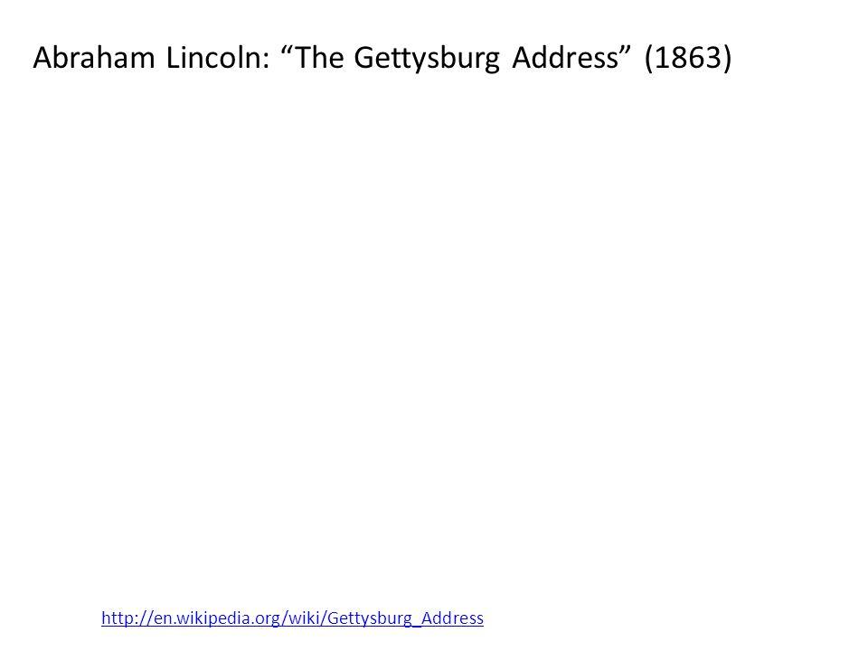 Abraham Lincoln: The Gettysburg Address (1863) http://en.wikipedia.org/wiki/Gettysburg_Address
