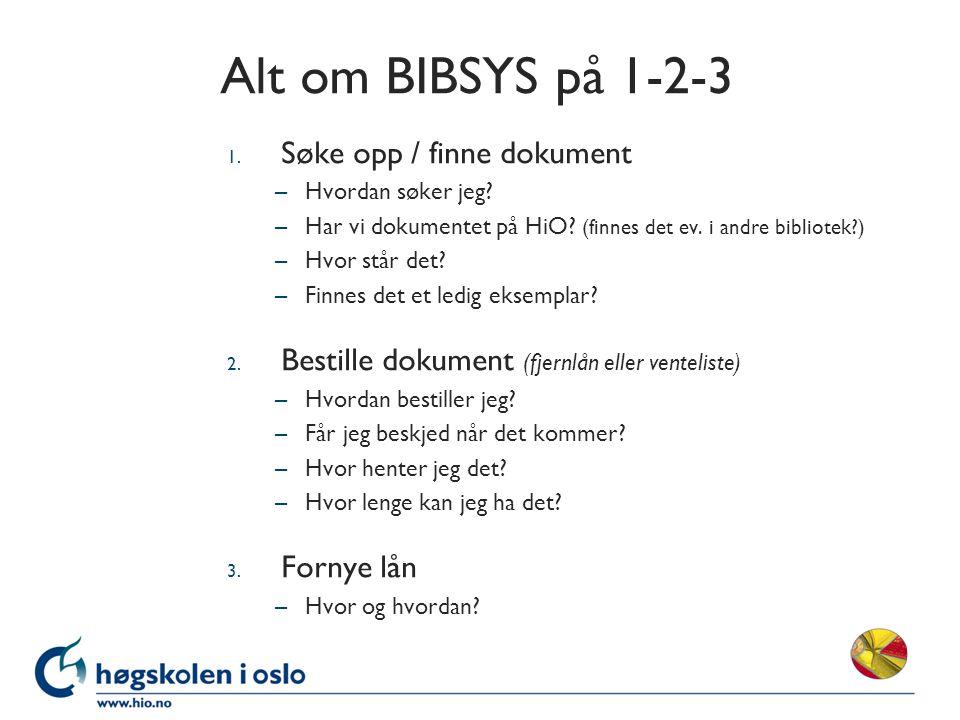 Alt om BIBSYS på 1-2-3 1. Søke opp / finne dokument –Hvordan søker jeg.