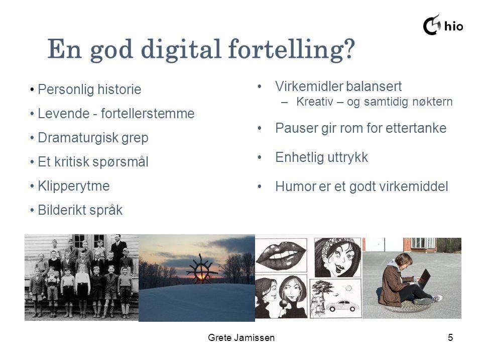 Grete Jamissen5 Virkemidler balansert –Kreativ – og samtidig nøktern Pauser gir rom for ettertanke Enhetlig uttrykk Humor er et godt virkemiddel elever undervisnings- personale ledelse administrasjon En god digital fortelling.