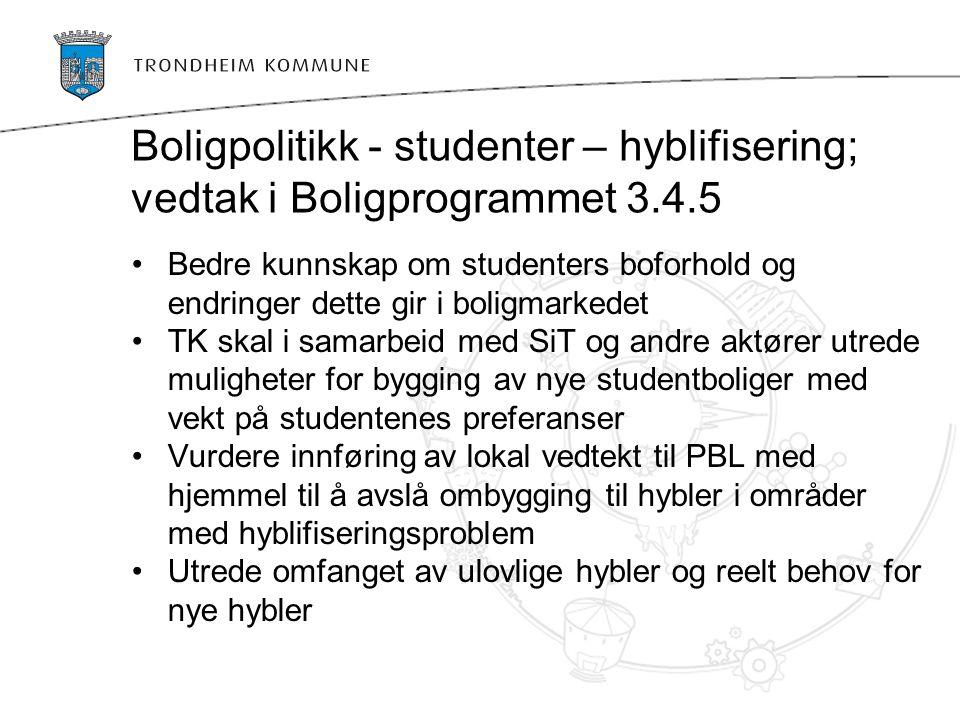 Boligpolitikk - studenter – hyblifisering; vedtak i Boligprogrammet 3.4.5 Bedre kunnskap om studenters boforhold og endringer dette gir i boligmarkede