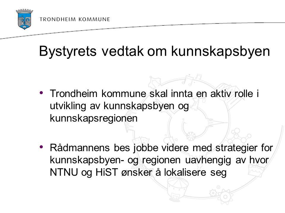 Bystyrets vedtak om kunnskapsbyen Trondheim kommune skal innta en aktiv rolle i utvikling av kunnskapsbyen og kunnskapsregionen Rådmannens bes jobbe v
