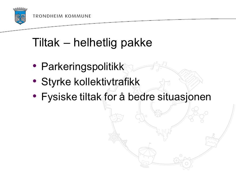 Tiltak – helhetlig pakke Parkeringspolitikk Styrke kollektivtrafikk Fysiske tiltak for å bedre situasjonen
