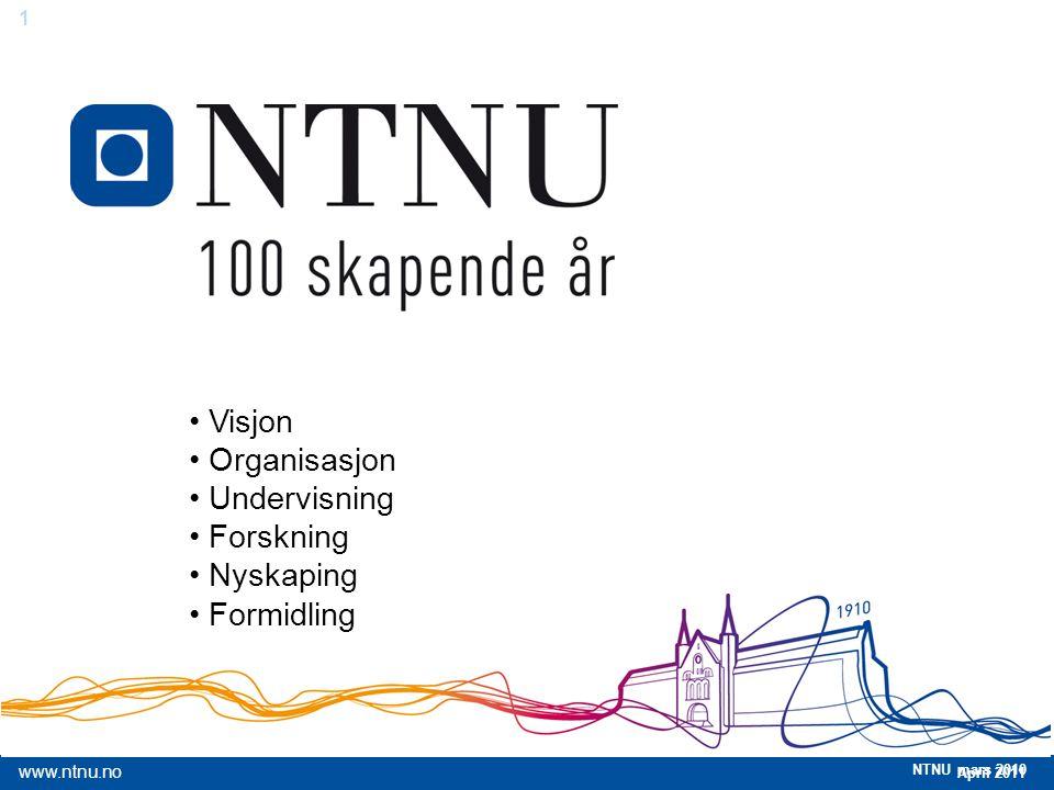 1 April 2011 www.ntnu.no NTNU mars 2010 Norges teknisk-naturvitenskapelige universitet Visjon Organisasjon Undervisning Forskning Nyskaping Formidling