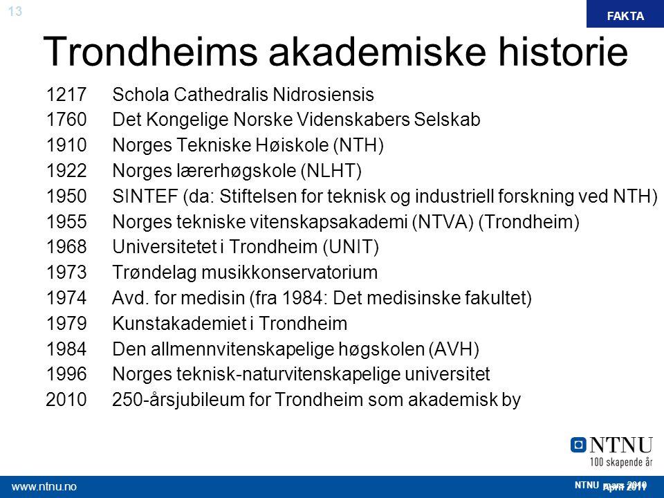 13 April 2011 www.ntnu.no NTNU mars 2010 Trondheims akademiske historie 1217 Schola Cathedralis Nidrosiensis 1760 Det Kongelige Norske Videnskabers Se