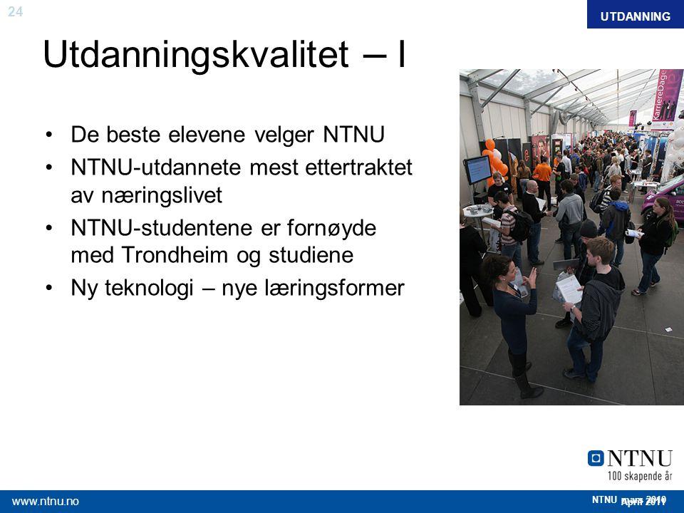24 April 2011 www.ntnu.no NTNU mars 2010 Utdanningskvalitet – I De beste elevene velger NTNU NTNU-utdannete mest ettertraktet av næringslivet NTNU-stu