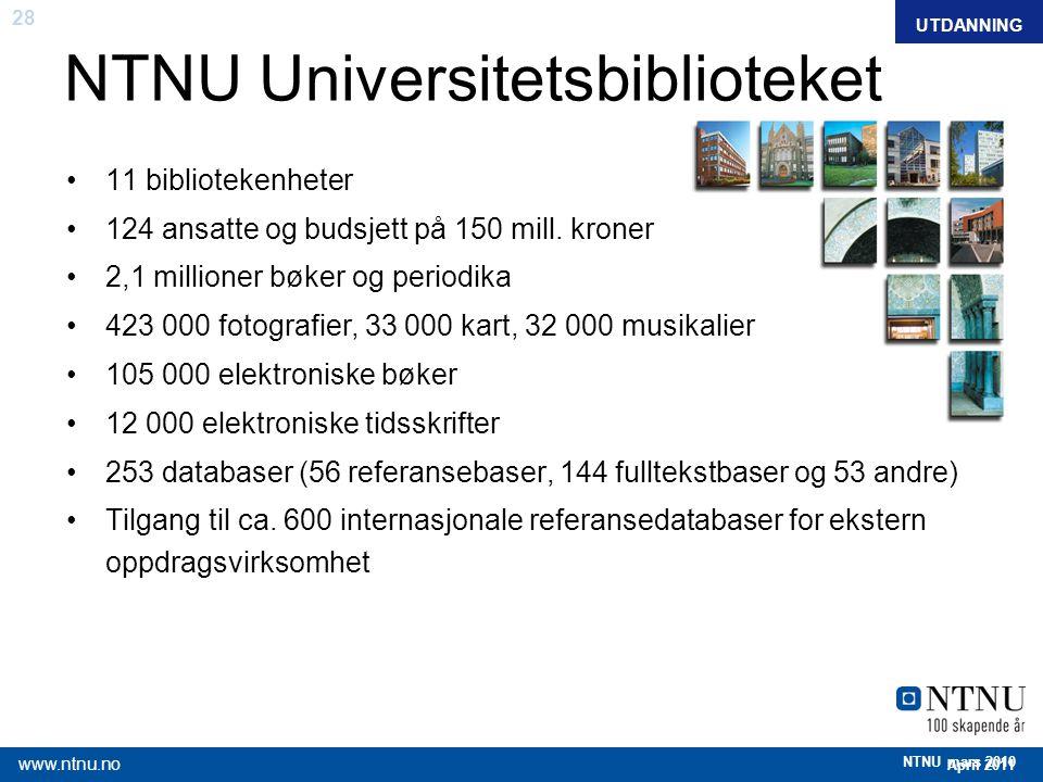 28 April 2011 www.ntnu.no NTNU mars 2010 FAKTAUTDANNING NTNU Universitetsbiblioteket 11 bibliotekenheter 124 ansatte og budsjett på 150 mill. kroner 2