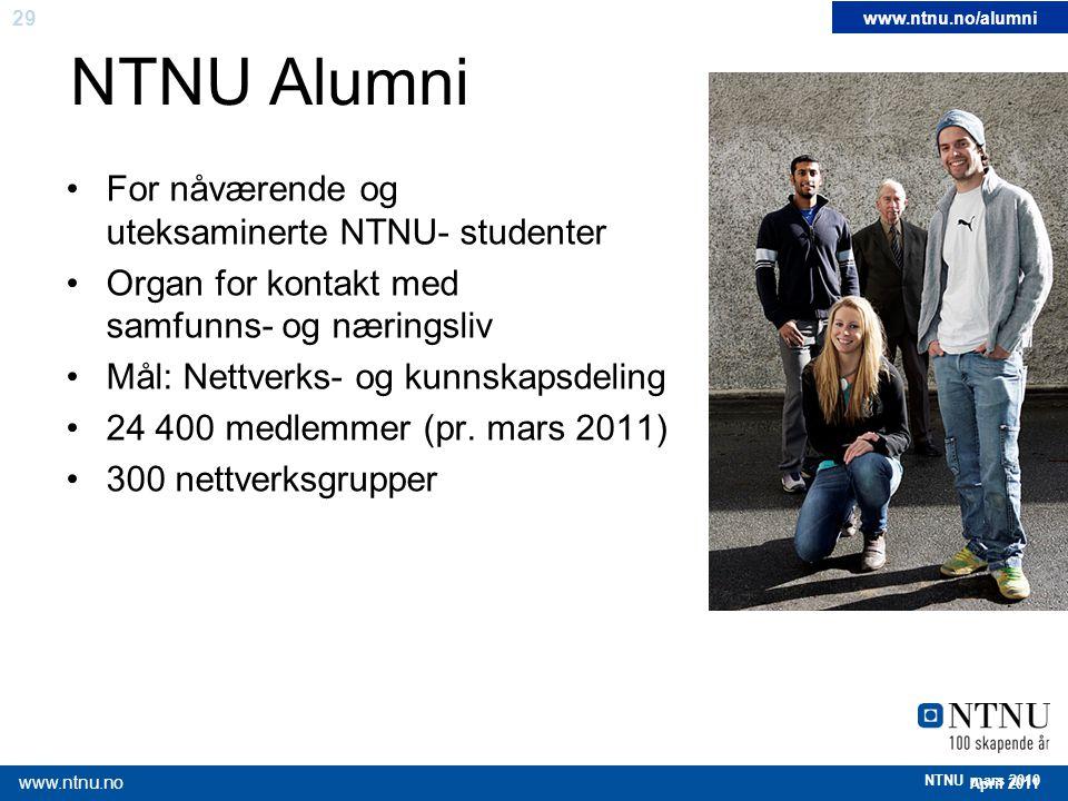 29 April 2011 www.ntnu.no NTNU mars 2010 NTNU Alumni For nåværende og uteksaminerte NTNU- studenter Organ for kontakt med samfunns- og næringsliv Mål: