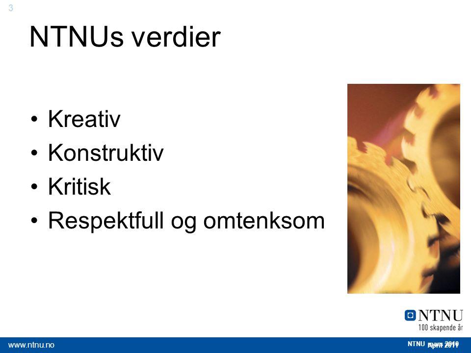 3 April 2011 www.ntnu.no NTNU mars 2010 NTNUs verdier Kreativ Konstruktiv Kritisk Respektfull og omtenksom