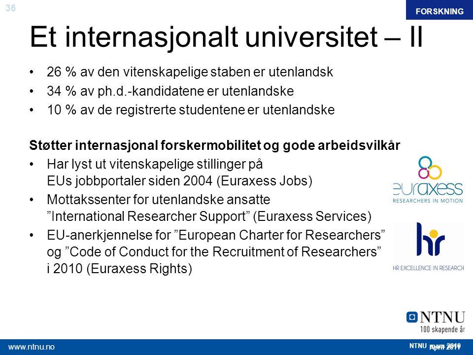 36 April 2011 www.ntnu.no NTNU mars 2010 Et internasjonalt universitet – II FAKTAFORSKNING 26 % av den vitenskapelige staben er utenlandsk 34 % av ph.
