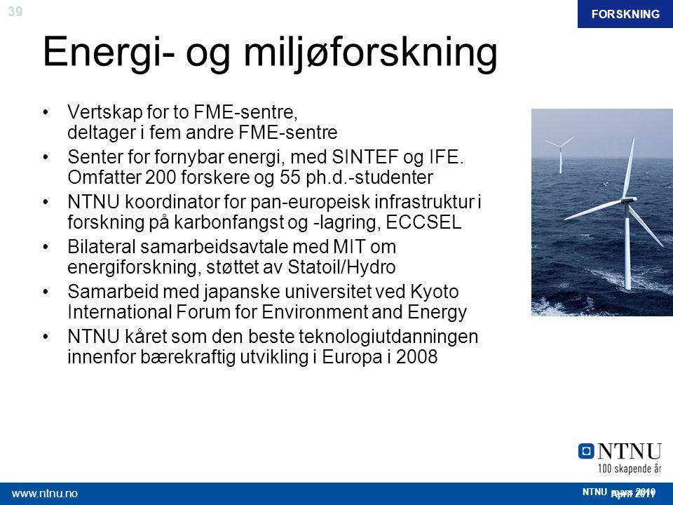 39 April 2011 www.ntnu.no NTNU mars 2010 Energi- og miljøforskning FORSKNING Vertskap for to FME-sentre, deltager i fem andre FME-sentre Senter for fo