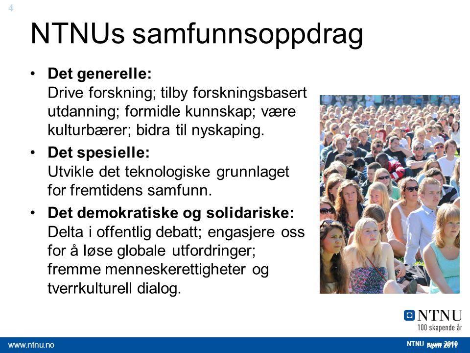 4 April 2011 www.ntnu.no NTNU mars 2010 NTNUs samfunnsoppdrag Det generelle: Drive forskning; tilby forskningsbasert utdanning; formidle kunnskap; vær