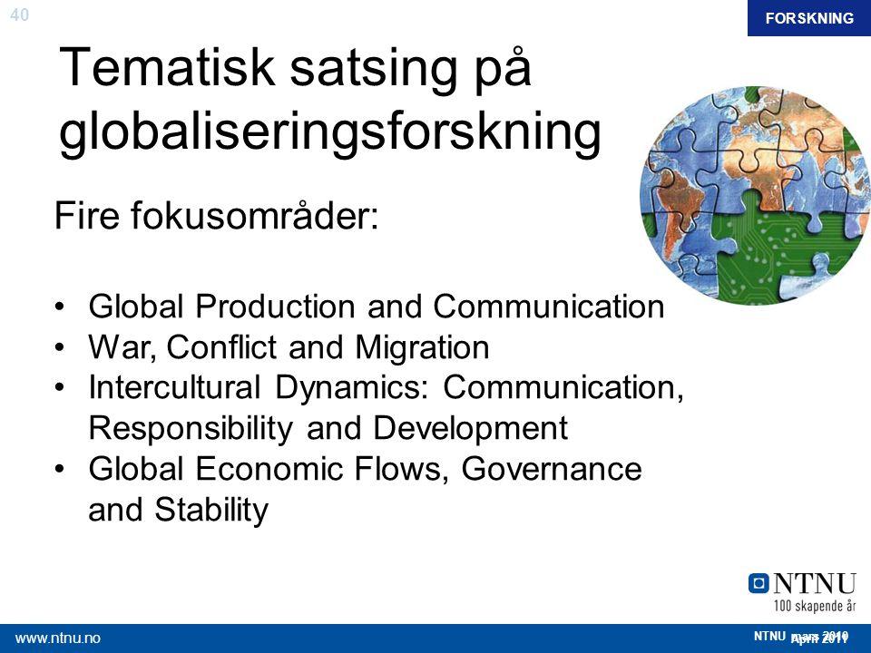 40 April 2011 www.ntnu.no NTNU mars 2010 Tematisk satsing på globaliseringsforskning FORSKNING Fire fokusområder: Global Production and Communication