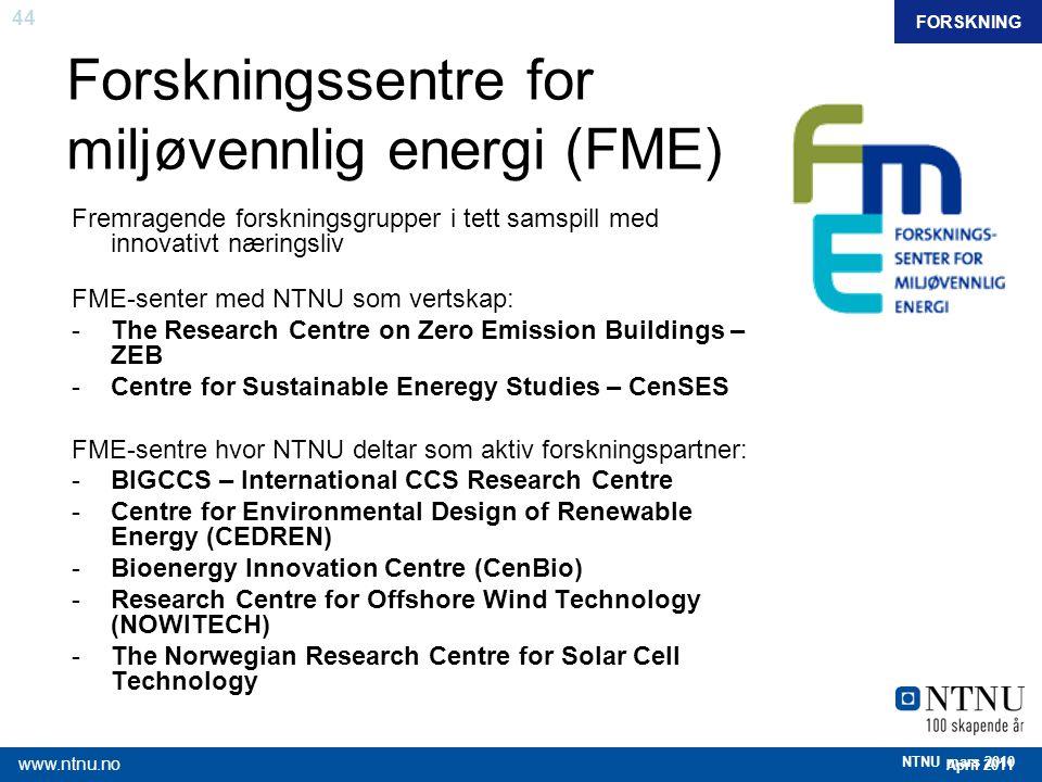44 April 2011 www.ntnu.no NTNU mars 2010 Forskningssentre for miljøvennlig energi (FME) Fremragende forskningsgrupper i tett samspill med innovativt n