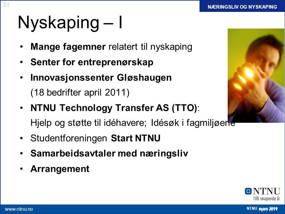 51 April 2011 www.ntnu.no NTNU mars 2010 Nyskaping – I Mange fagemner relatert til nyskaping Senter for entreprenørskap Innovasjonssenter Gløshaugen (