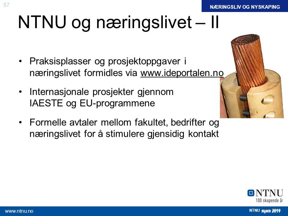 57 April 2011 www.ntnu.no NTNU mars 2010 NTNU og næringslivet – II Praksisplasser og prosjektoppgaver i næringslivet formidles via www.ideportalen.no