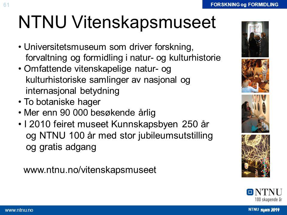 61 April 2011 www.ntnu.no NTNU mars 2010 NTNU Vitenskapsmuseet FORSKNING og FORMIDLING Universitetsmuseum som driver forskning, forvaltning og formidl