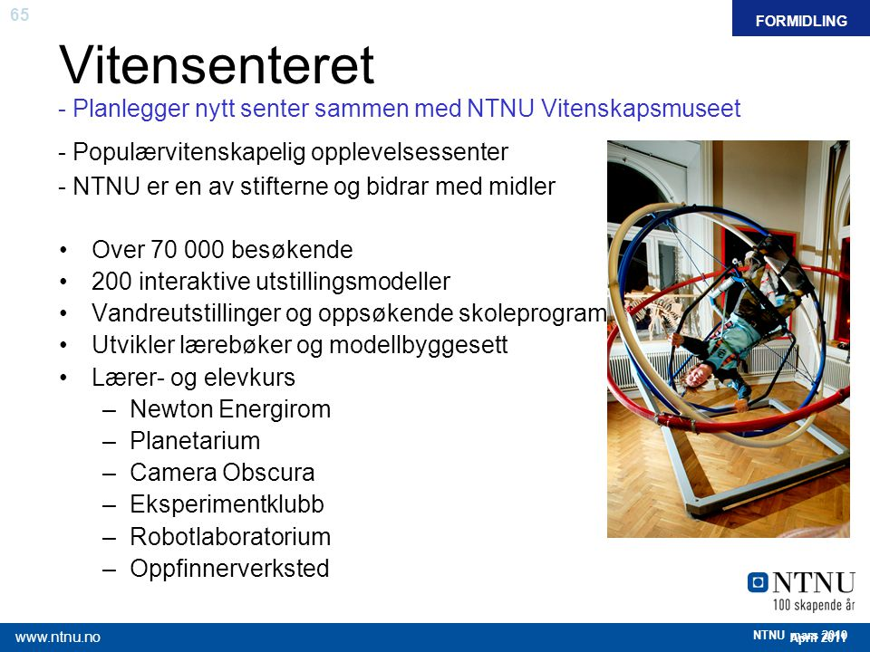 65 April 2011 www.ntnu.no NTNU mars 2010 Vitensenteret FAKTAFORMIDLING - Planlegger nytt senter sammen med NTNU Vitenskapsmuseet - Populærvitenskapeli