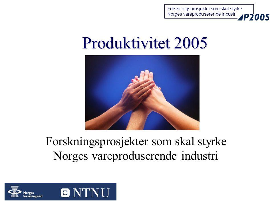 11 Forskningsprosjekter som skal styrke Norges vareproduserende industri Produktivitet 2005