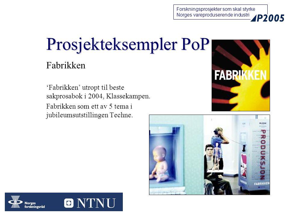 10 Forskningsprosjekter som skal styrke Norges vareproduserende industri Prosjekteksempler PoP Fabrikken 'Fabrikken' utropt til beste sakprosabok i 2004, Klassekampen.