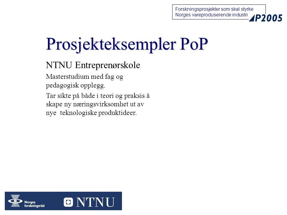18 Forskningsprosjekter som skal styrke Norges vareproduserende industri Prosjekteksempler PoP NTNU Entreprenørskole Masterstudium med fag og pedagogisk opplegg.