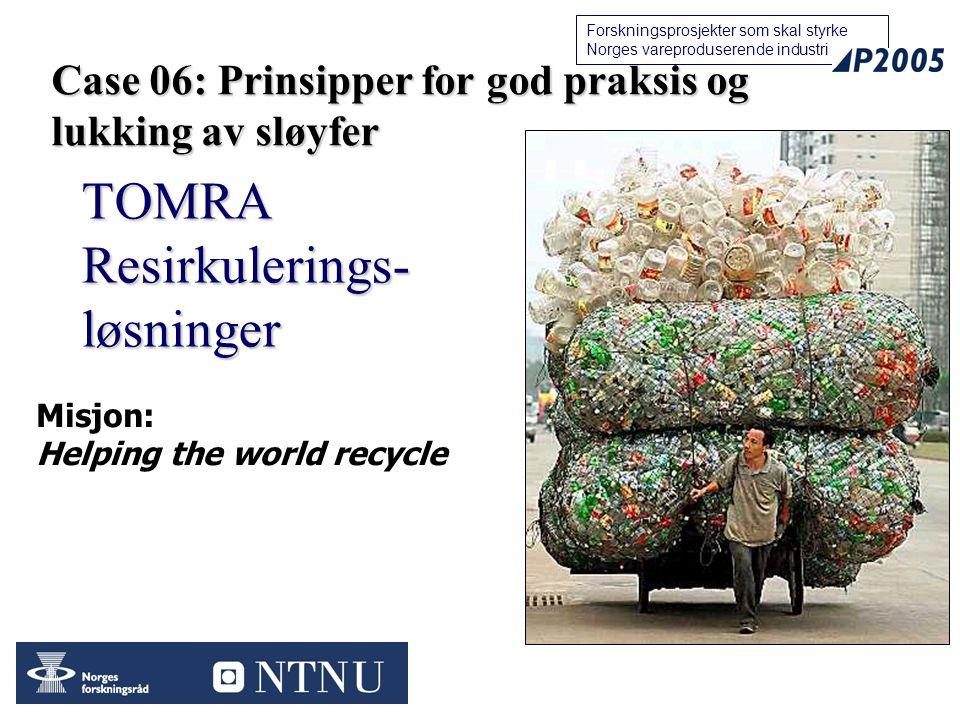 26 Forskningsprosjekter som skal styrke Norges vareproduserende industri TOMRA Resirkulerings- løsninger Misjon: Helping the world recycle Case 06: Prinsipper for god praksis og lukking av sløyfer
