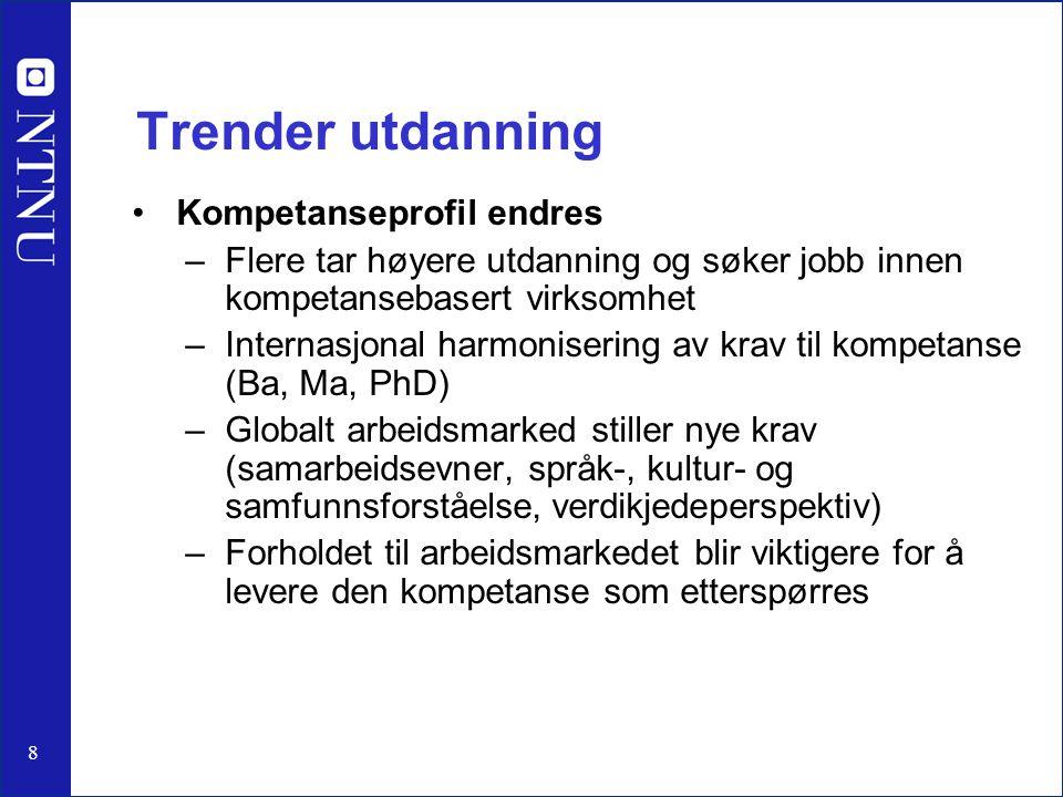 8 Trender utdanning Kompetanseprofil endres –Flere tar høyere utdanning og søker jobb innen kompetansebasert virksomhet –Internasjonal harmonisering a