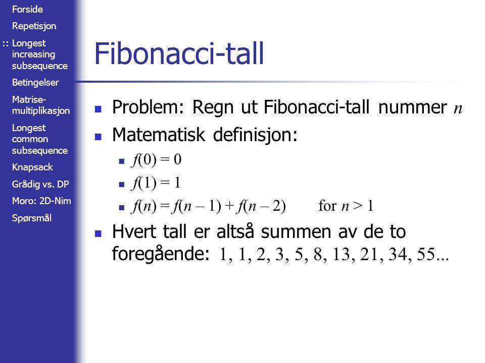 Forside Repetisjon Longest increasing subsequence Betingelser Matrise- multiplikasjon Longest common subsequence Knapsack Grådig vs.