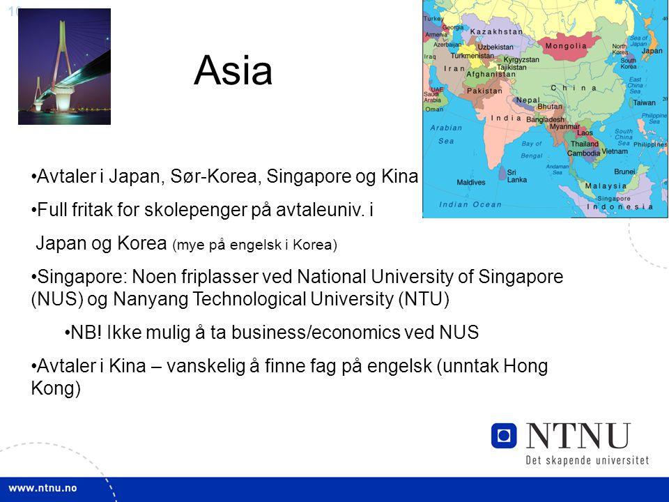 10 Asia Avtaler i Japan, Sør-Korea, Singapore og Kina Full fritak for skolepenger på avtaleuniv. i Japan og Korea (mye på engelsk i Korea) Singapore: