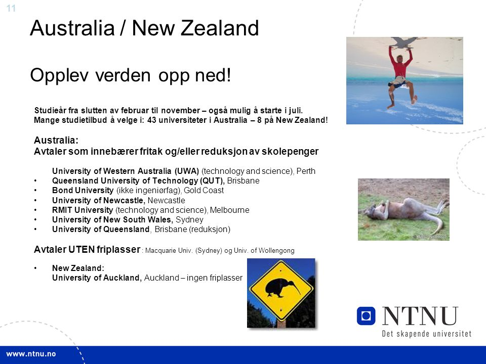 11 Australia / New Zealand Opplev verden opp ned! Studieår fra slutten av februar til november – også mulig å starte i juli. Mange studietilbud å velg