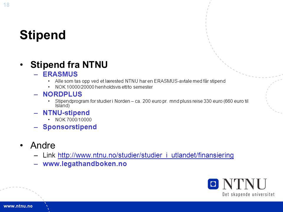 18 Stipend Stipend fra NTNU –ERASMUS Alle som tas opp ved et lærested NTNU har en ERASMUS-avtale med får stipend NOK 10000/20000 henholdsvis ett/to se