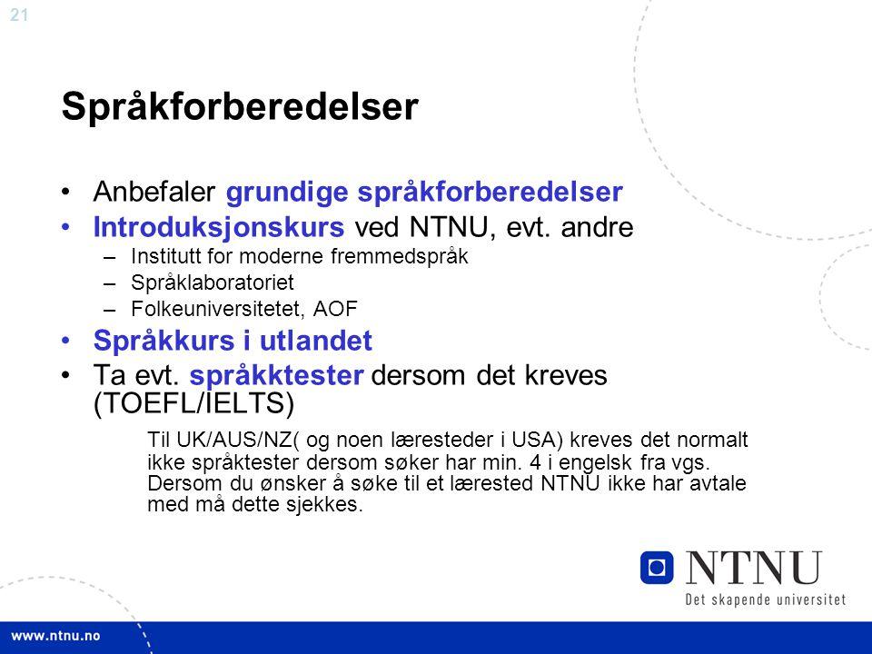 21 Språkforberedelser Anbefaler grundige språkforberedelser Introduksjonskurs ved NTNU, evt.