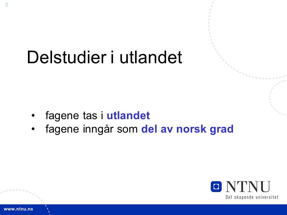 3 Delstudier i utlandet fagene tas i utlandet fagene inngår som del av norsk grad