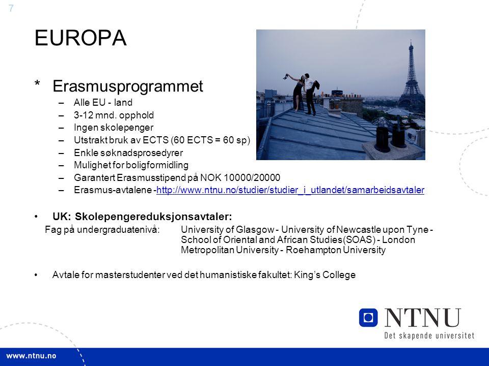 7 EUROPA *Erasmusprogrammet –Alle EU - land –3-12 mnd. opphold –Ingen skolepenger –Utstrakt bruk av ECTS (60 ECTS = 60 sp) –Enkle søknadsprosedyrer –M