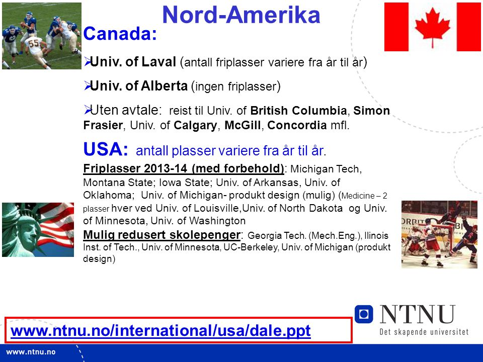 8 Nord-Amerika www.ntnu.no/international/usa/dale.ppt Canada:  Univ.