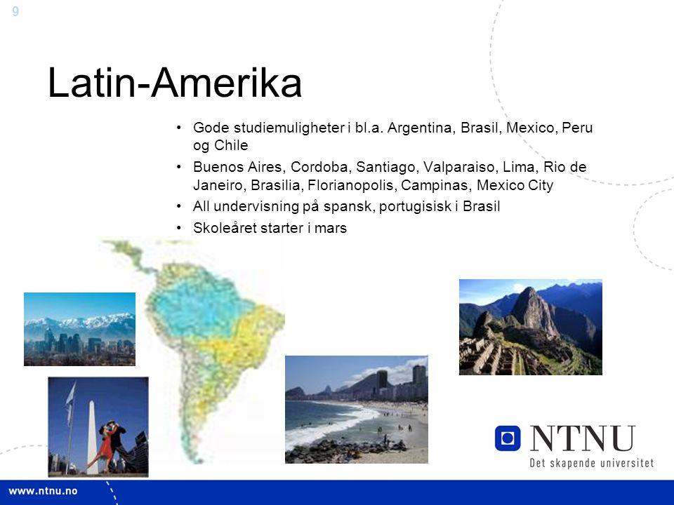 9 Latin-Amerika Gode studiemuligheter i bl.a. Argentina, Brasil, Mexico, Peru og Chile Buenos Aires, Cordoba, Santiago, Valparaiso, Lima, Rio de Janei