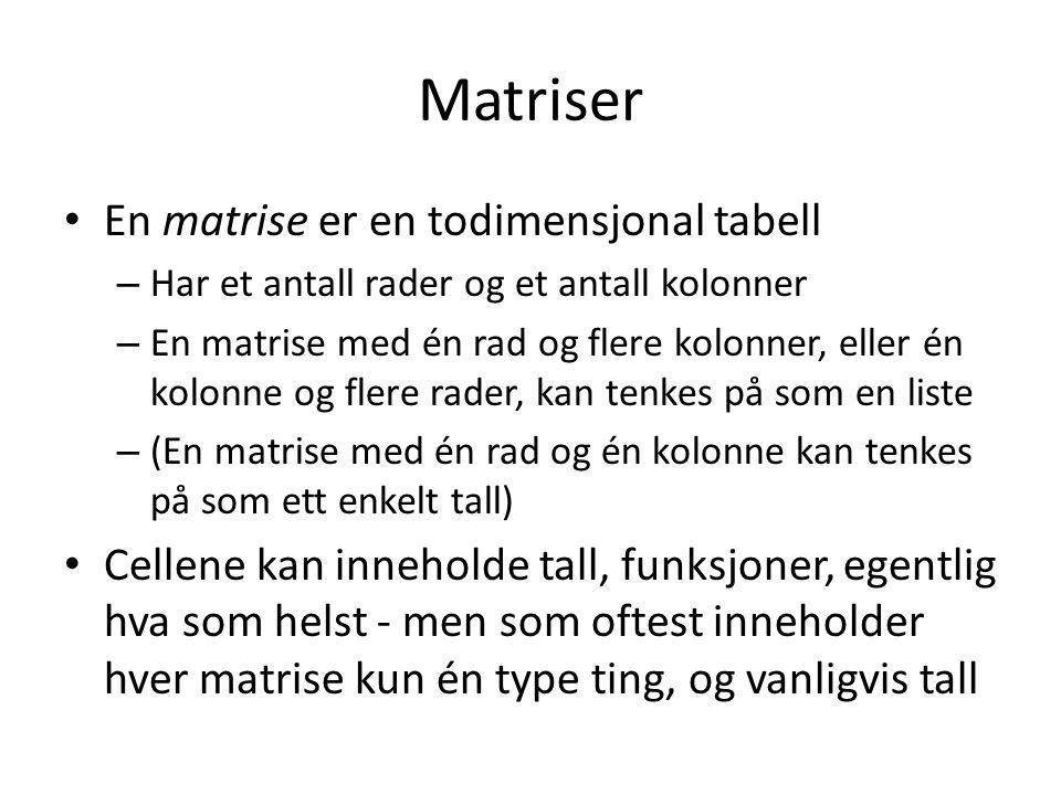 Matriser En matrise er en todimensjonal tabell – Har et antall rader og et antall kolonner – En matrise med én rad og flere kolonner, eller én kolonne