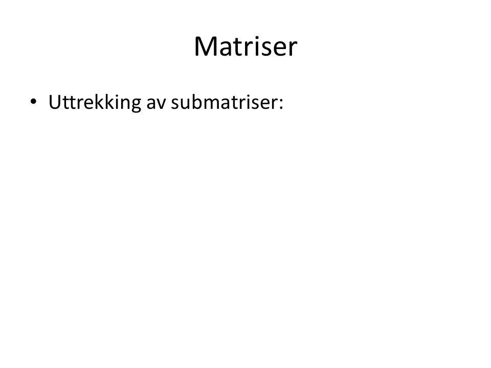 Matriser Uttrekking av submatriser: