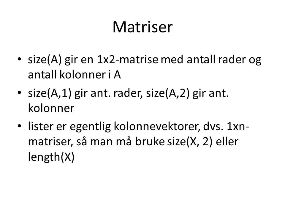 Matriser size(A) gir en 1x2-matrise med antall rader og antall kolonner i A size(A,1) gir ant. rader, size(A,2) gir ant. kolonner lister er egentlig k