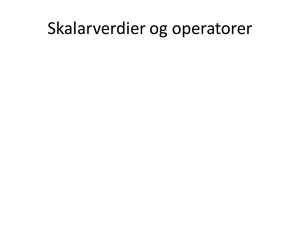 Skalarverdier og operatorer