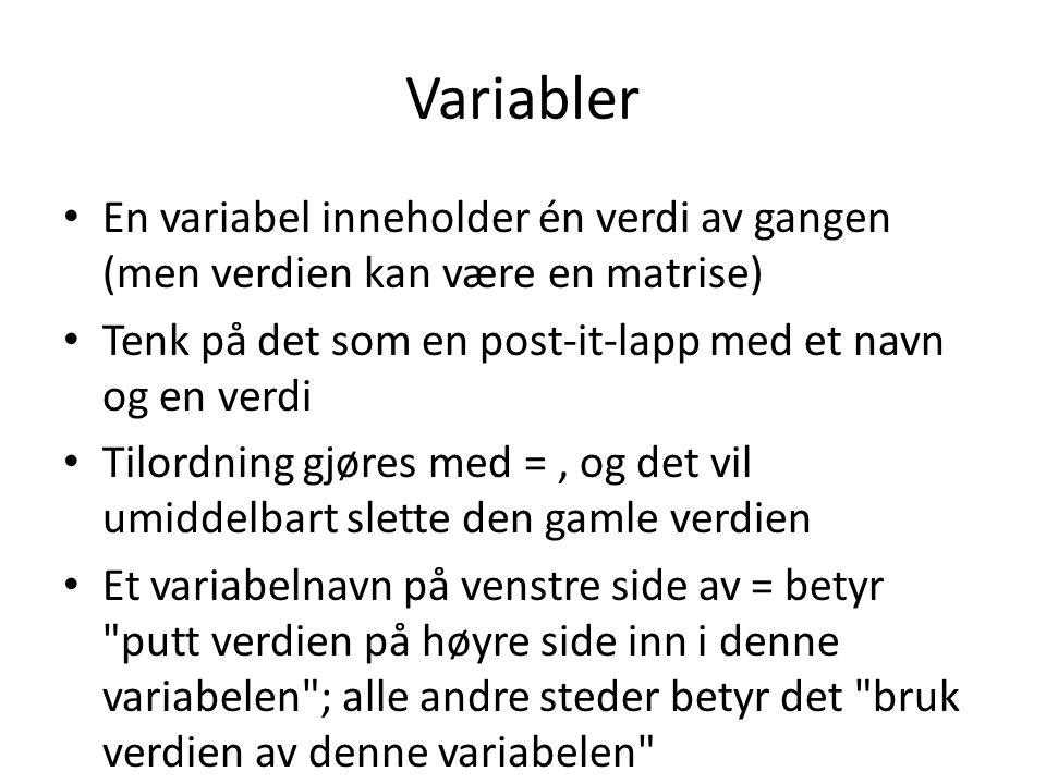 Variabler En variabel inneholder én verdi av gangen (men verdien kan være en matrise) Tenk på det som en post-it-lapp med et navn og en verdi Tilordni