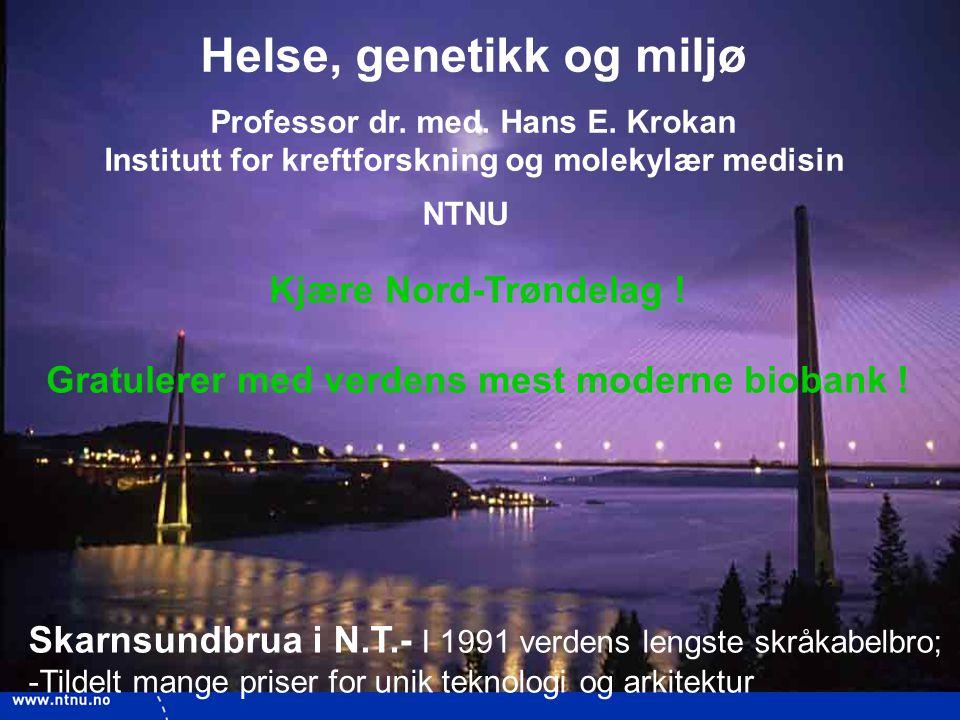 1 Helse, genetikk og miljø Professor dr. med. Hans E. Krokan Institutt for kreftforskning og molekylær medisin NTNU Kjære Nord-Trøndelag ! Gratulerer