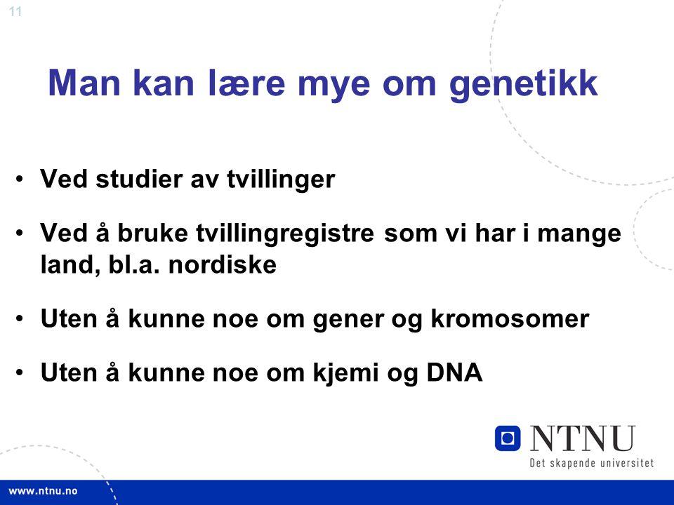 11 Man kan lære mye om genetikk Ved studier av tvillinger Ved å bruke tvillingregistre som vi har i mange land, bl.a. nordiske Uten å kunne noe om gen