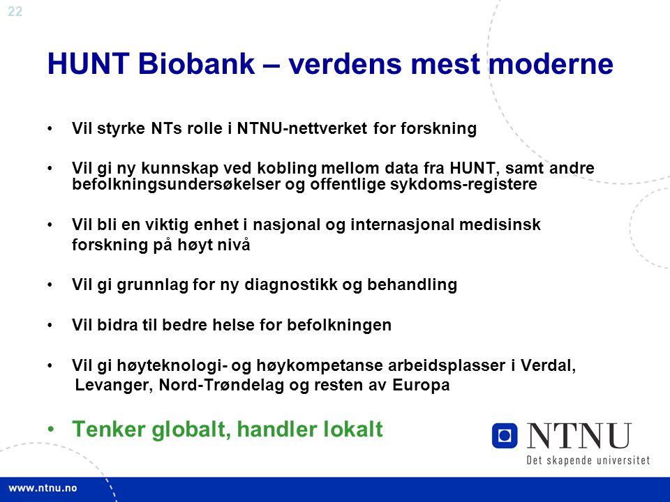 22 HUNT Biobank – verdens mest moderne Vil styrke NTs rolle i NTNU-nettverket for forskning Vil gi ny kunnskap ved kobling mellom data fra HUNT, samt
