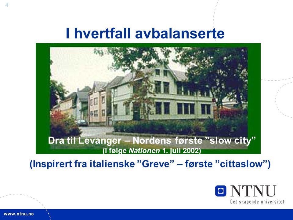 """4 I hvertfall avbalanserte Dra til Levanger – Nordens første """"slow city"""" (i følge Nationen 1. juli 2002) (Inspirert fra italienske """"Greve"""" – første """"c"""