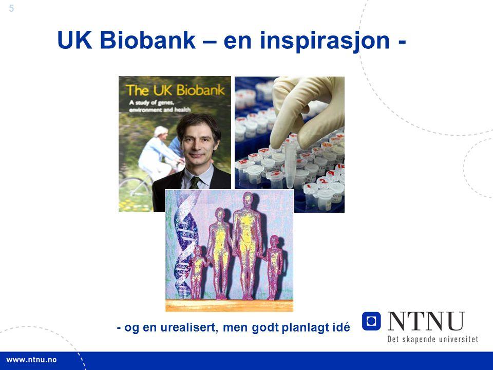 5 UK Biobank – en inspirasjon - - og en urealisert, men godt planlagt idé