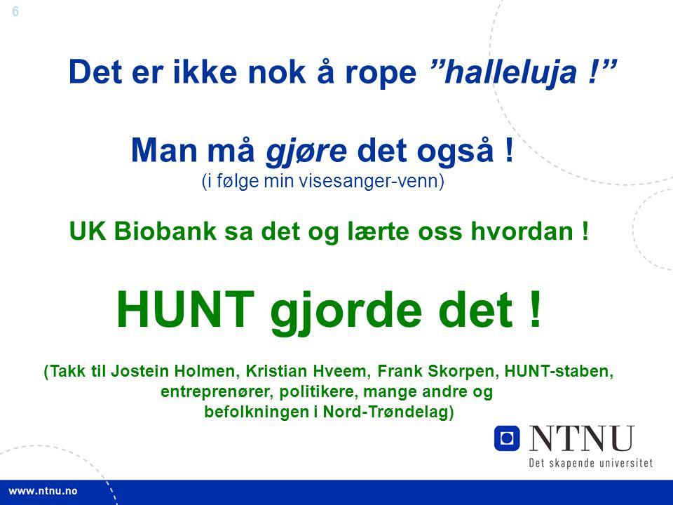 """6 Det er ikke nok å rope """"halleluja !"""" Man må gjøre det også ! (i følge min visesanger-venn) UK Biobank sa det og lærte oss hvordan ! HUNT gjorde det"""
