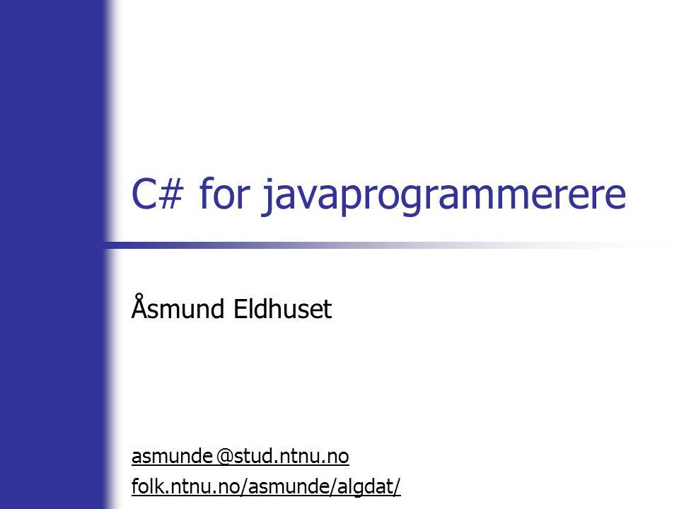 @ C# for javaprogrammerere Åsmund Eldhuset asmunde stud.ntnu.no folk.ntnu.no/asmunde/algdat/