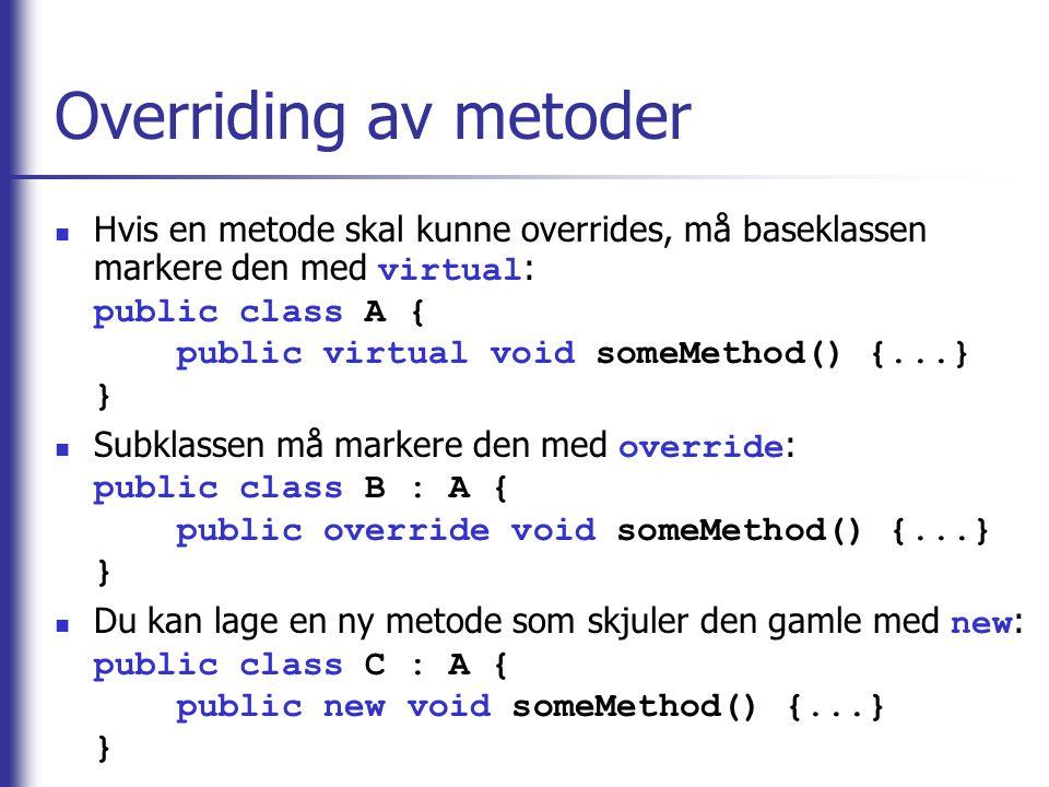 Overriding av metoder Hvis en metode skal kunne overrides, må baseklassen markere den med virtual : public class A { public virtual void someMethod()