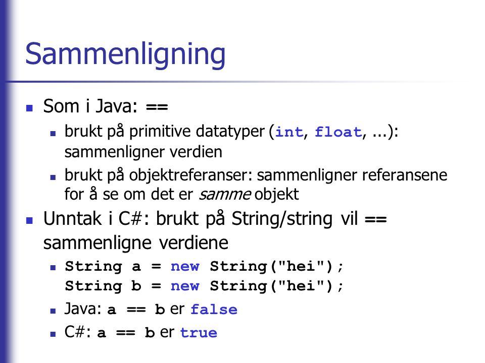 Sammenligning Som i Java: == brukt på primitive datatyper ( int, float,...): sammenligner verdien brukt på objektreferanser: sammenligner referansene