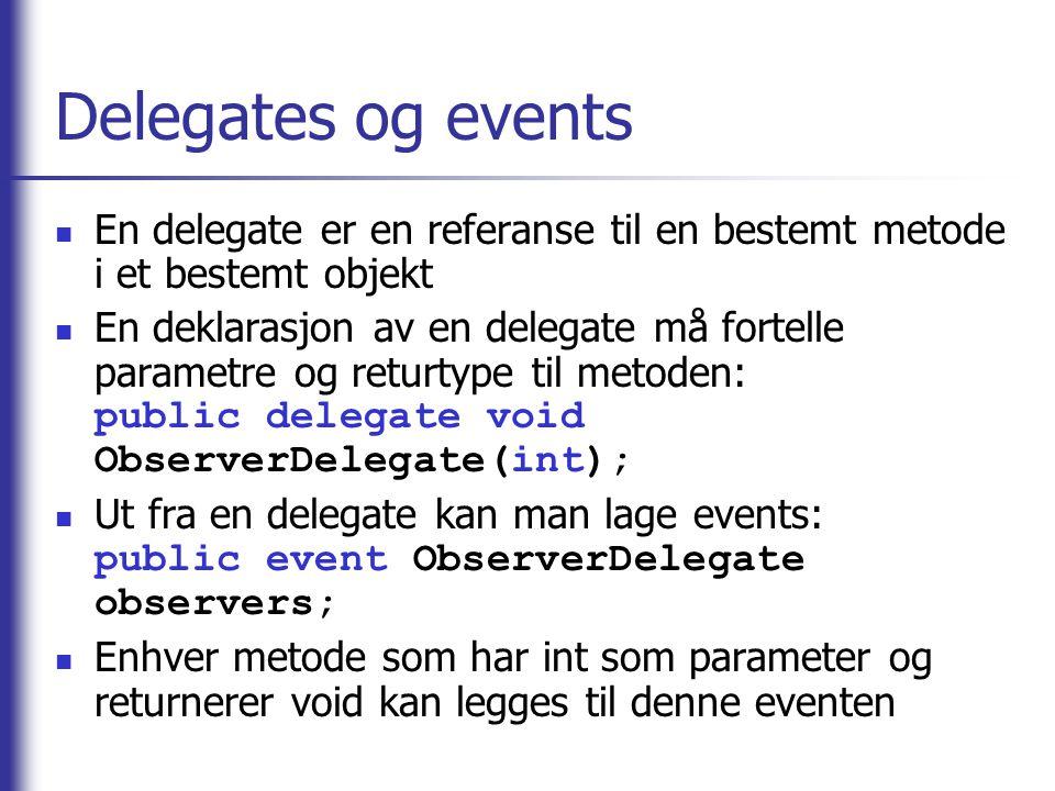 Delegates og events En delegate er en referanse til en bestemt metode i et bestemt objekt En deklarasjon av en delegate må fortelle parametre og retur